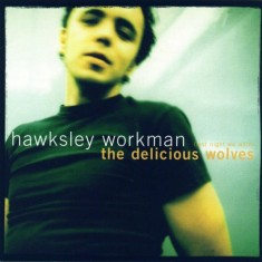 (Last Night We Were) The Delicious Wolves, Hawksley Workman